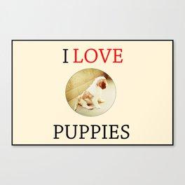 I love puppies. Canvas Print