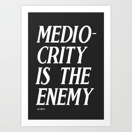 Mediocrity Art Print