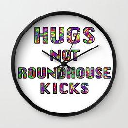 Hugs Not Roundhouse Kicks Wall Clock