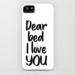 Dear Bed I Love You, Bedroom Wall Art, Printable Art, Home Decor iPhone Case