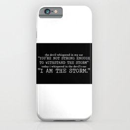 I Am The Storm (White Text) Quote Art Design Insp iPhone Case