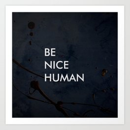 Be Nice Human - On Spooky Black Background Art Print