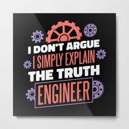 Engineer Quote gifts I don't argue I explain truth Metal Print