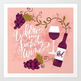 Where's My Fucking Wine? Art Print