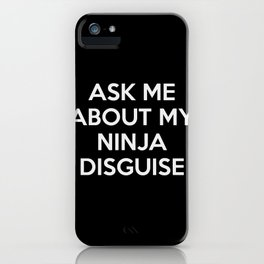 Ask Me About My Ninja Disguise iPhone Case