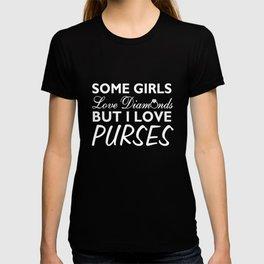 Some Girls Like Diamonds But I Like Purses T-shirt
