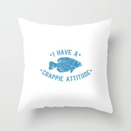 I Have A Crappie Attitude - Funny Fishing Throw Pillow