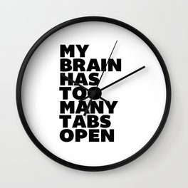 My Brain Has Too Many Tabs Open black-white typographic poster design modern home decor canvas wall Wall Clock