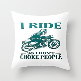 I Ride So I Don't Choke People Throw Pillow