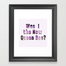 Was I the new QUEEN BEE? Quote from the movie Mean Girls Framed Art Print