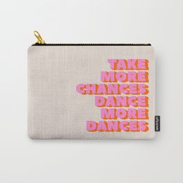 TAKE MORE CHANCES DANCE MORE DANCES Carry-All Pouch