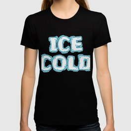 """A Nice Icy Tee For Cold Persons Saying """"Ice Cold"""" T-shirt Design Cooling Tee Freezing Point Frigid T-shirt"""