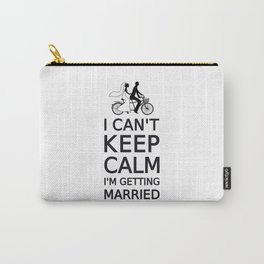 I can't keep calm, I'm getting married Carry-All Pouch