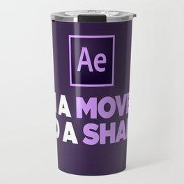 I'm a Mover and a Shaker Travel Mug