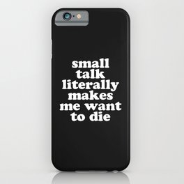 Small Talk Makes We Want To Die Offensive Quote iPhone Case