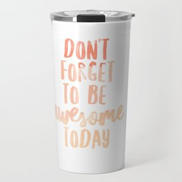 Don't Forget To Be Awesome Today Watercolor Peach Travel Mug