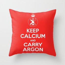 KEEP CALCIUM AND CARRY ARGON Throw Pillow