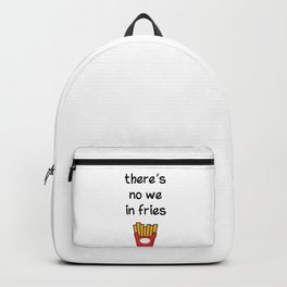 There is no we in fries Backpack