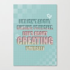 Life isn't about finding yourself. Life is about creating yourself Quote Canvas Print