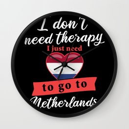 Netherlands country therapy I don't need therapy I just need to go to Holland Wall Clock