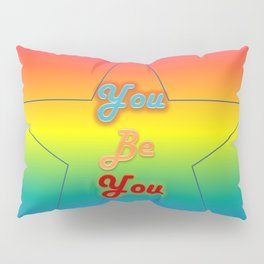 You Be You Typeography Pillow Sham