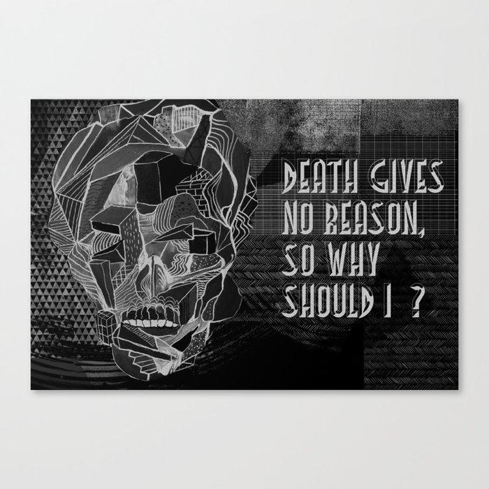 Death gives no reason Canvas Print