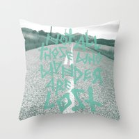 not all those who wander are lost Throw Pillows featuring Not all those who wander are lost by ahutchabove