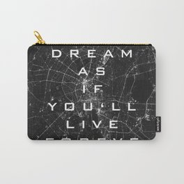 Dream as if you'll live forever. Carry-All Pouch