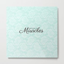 I believe in Miracles Blue Lace  Metal Print