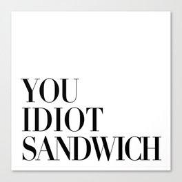 Gordon Quotes - You Idiot Sandwich Canvas Print