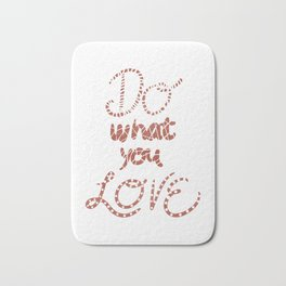 Do What You Love Motivational Quote Rose Gold Typography Bath Mat