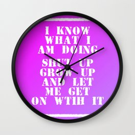I know what I am doing Wall Clock