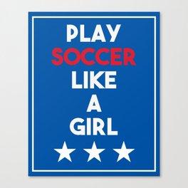 US Soccer - Play Soccer Like a Girl Canvas Print