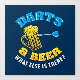 Darts & Beer What Else Is There? - Funny Dart Player Pun Gift Canvas Print
