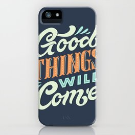 Good Things Will Come iPhone Case