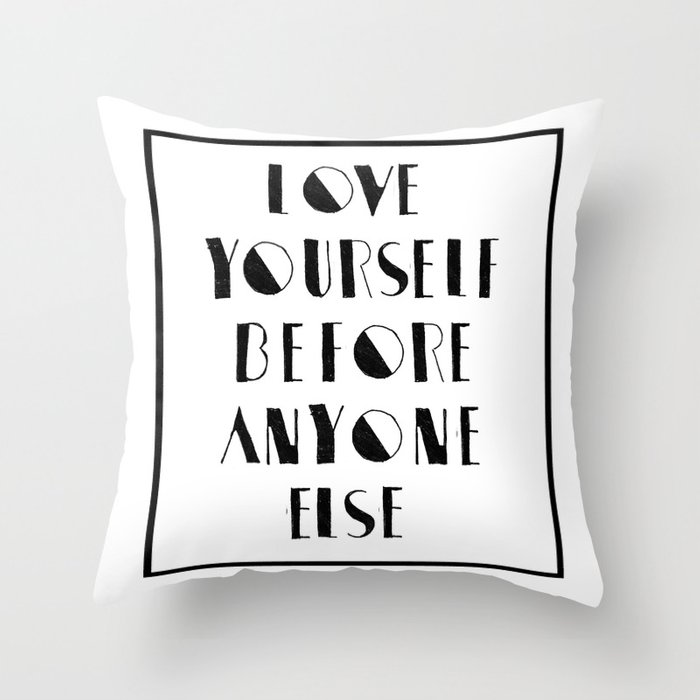 Love Yourself Before Anyone Else Throw Pillow