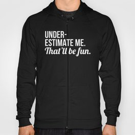 Underestimate Me That'll Be Fun (Black) Hoody
