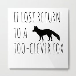 If lost return to a too-clever fox Metal Print
