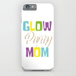 """Glowing Tee For A Glowy You Saying """"Glow Party Mom"""" T-shirt Design Insane Nutty Silly Colorful iPhone Case"""