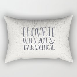 I Love It When You Talk Nautical Rectangular Pillow