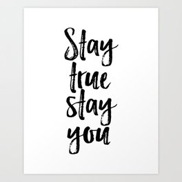 Stay True Stay You, Printable Art, Inspirational, Love Yourself Art Print