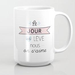 Le jour se lève nous on s'aime Mug
