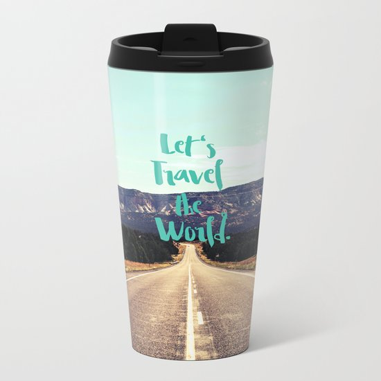 """Let's Travel the World."" - Quote - Asphalt Road, Mountains Metal Travel Mug"