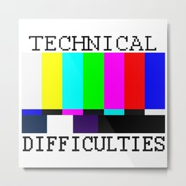 Technical Difficulties Metal Print
