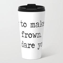 Try to make me frown Travel Mug