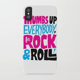 Thumbs Up Everybody, For Rock & Roll! iPhone Case