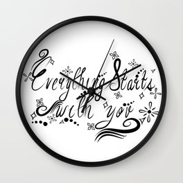 Everything Starts with You Wall Clock