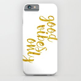 Good Vibes Only in Gold iPhone Case