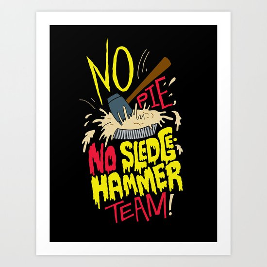 No Pie, No Sledgehammer Team Art Print
