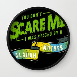 You Don't Scare Me I Was Raised By A Palauan Mother Wall Clock